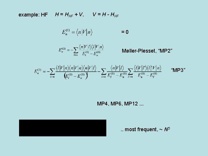 example: HF H = HHF + V, V = H - HHF =0 Møller-Plesset,