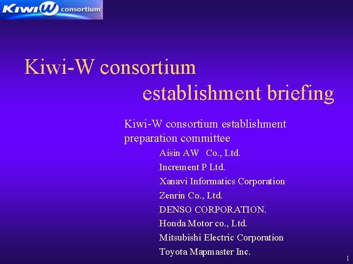 Kiwi-W consortium establishment briefing Kiwi-W consortium establishment preparation committee Aisin AW Co. , Ltd. Increment