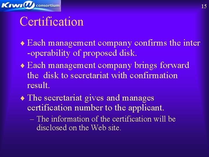 15 Certification ¨ Each management company confirms the inter -operability of proposed disk. ¨