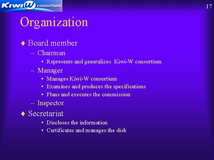 17 Organization ¨ Board member – Chairman • Represents and generalizes Kiwi-W consortium –