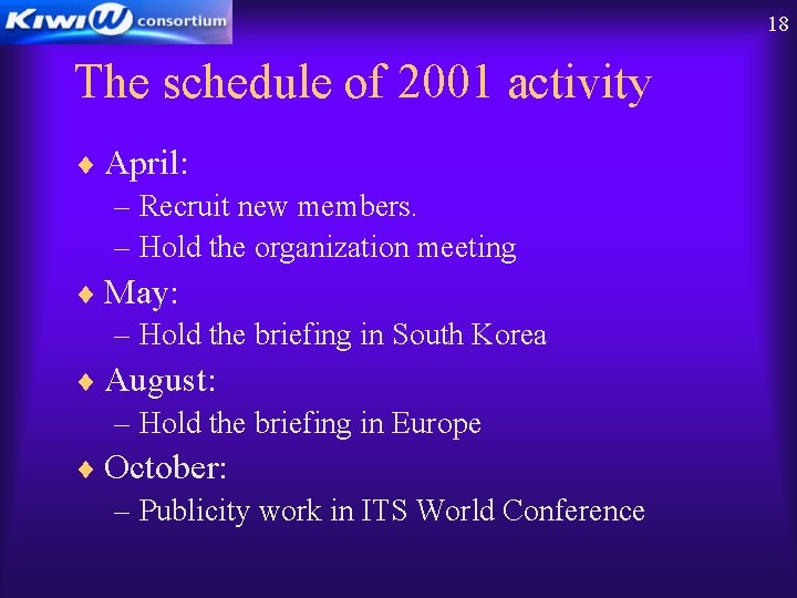 18 The schedule of 2001 activity ¨ April: – Recruit new members. – Hold