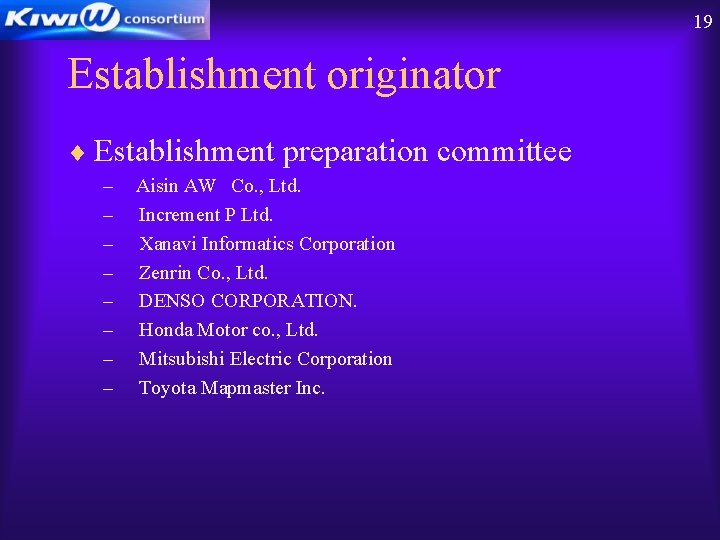 19 Establishment originator ¨ Establishment preparation committee – – – – Aisin AW Co. ,