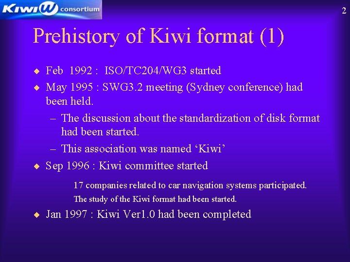 2 Prehistory of Kiwi format (1) ¨ Feb 1992 : ISO/TC 204/WG 3 started