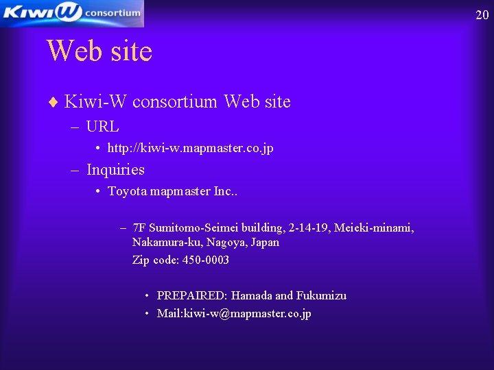20 Web site ¨ Kiwi-W consortium Web site – URL • http: //kiwi-w. mapmaster.