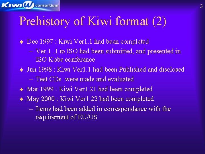 3 Prehistory of Kiwi format (2) ¨ Dec 1997 : Kiwi Ver 1. 1