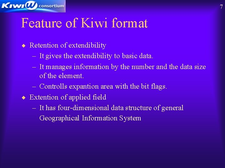 7 Feature of Kiwi format ¨ Retention of extendibility – It gives the extendibility