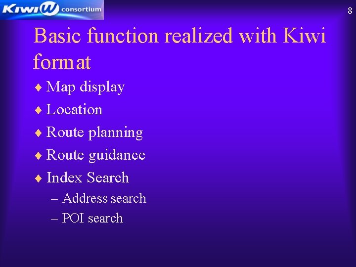 8 Basic function realized with Kiwi format ¨ Map display ¨ Location ¨ Route