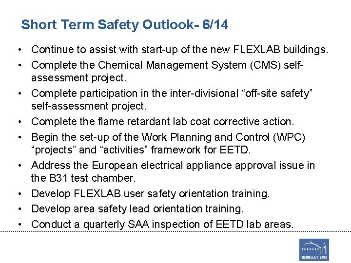 Short Term Safety Outlook- 6/14 • Continue to assist with start-up of the new