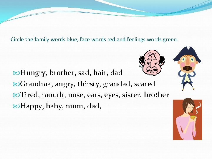 Circle the family words blue, face words red and feelings words green. Hungry, brother,