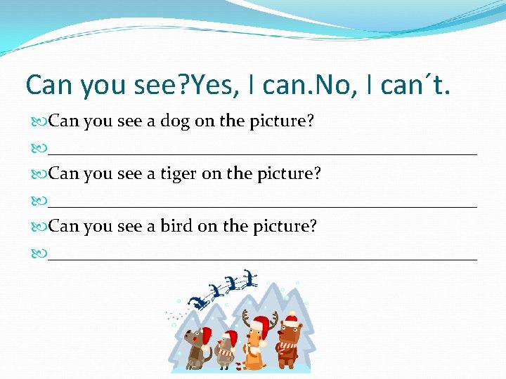 Can you see? Yes, I can. No, I can´t. Can you see a dog