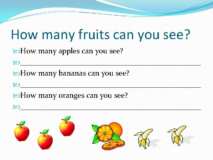 How many fruits can you see? How many apples can you see? ________________________ How