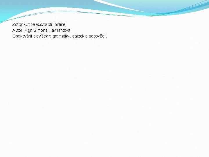 Zdroj: Office. microsoft [online]. Autor: Mgr. Simona Havrlantová Opakování slovíček a gramatiky, otázek a