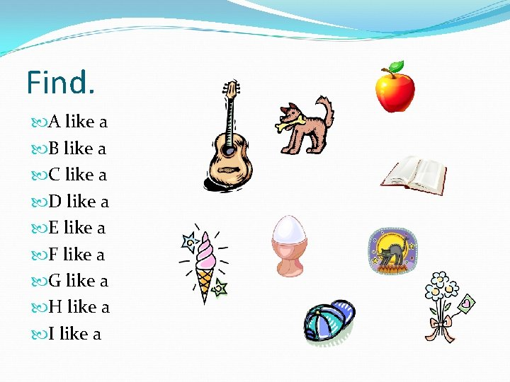 Find. A like a B like a C like a D like a E