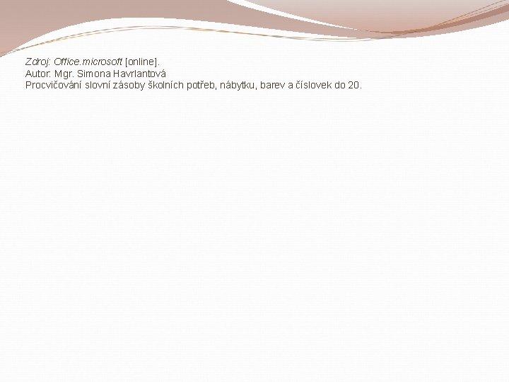 Zdroj: Office. microsoft [online]. Autor: Mgr. Simona Havrlantová Procvičování slovní zásoby školních potřeb, nábytku,