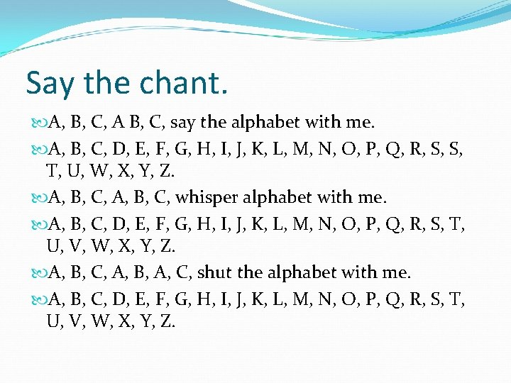 Say the chant. A, B, C, A B, C, say the alphabet with me.