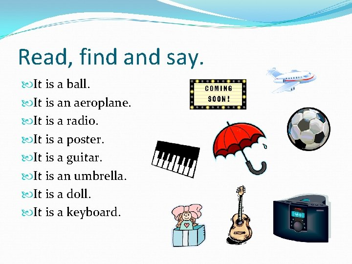 Read, find and say. It is a ball. It is an aeroplane. It is