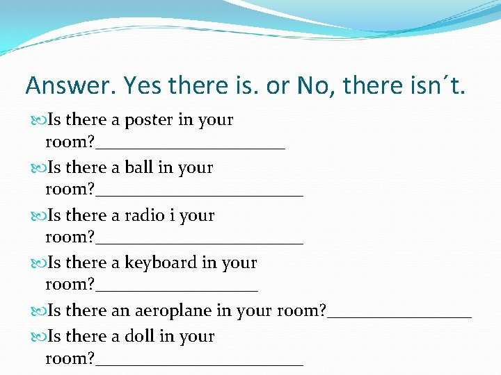 Answer. Yes there is. or No, there isn´t. Is there a poster in your