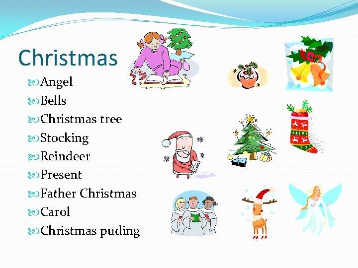 Christmas Angel Bells Christmas tree Stocking Reindeer Present Father Christmas Carol Christmas puding