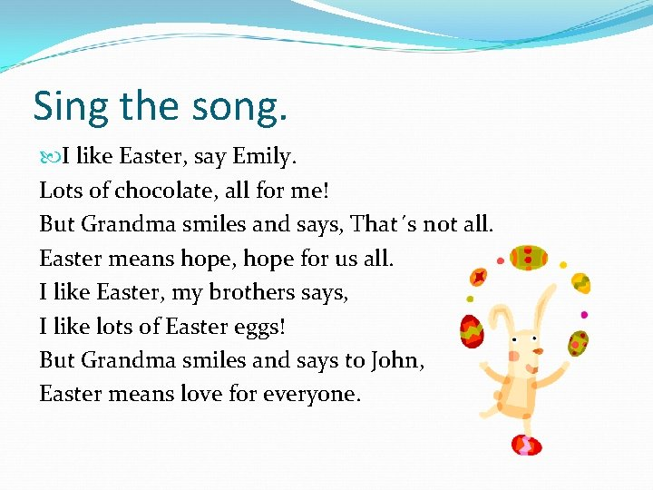 Sing the song. I like Easter, say Emily. Lots of chocolate, all for me!