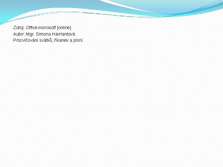 Zdroj: Office. microsoft [online]. Autor: Mgr. Simona Havrlantová Procvičování svátků, říkanek a písní.