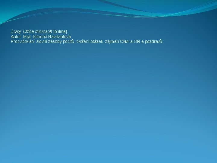 Zdroj: Office. microsoft [online]. Autor: Mgr. Simona Havrlantová Procvičování slovní zásoby pocitů, tvoření otázek,