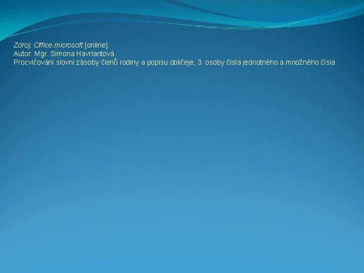 Zdroj: Office. microsoft [online]. Autor: Mgr. Simona Havrlantová Procvičování slovní zásoby členů rodiny a