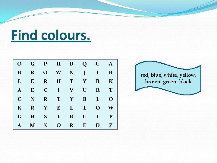 Find colours. O G P R D Q U A B R O W