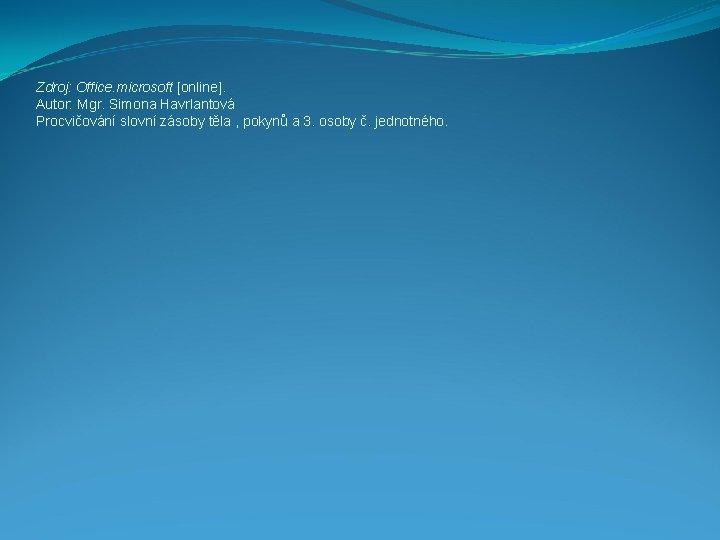 Zdroj: Office. microsoft [online]. Autor: Mgr. Simona Havrlantová Procvičování slovní zásoby těla , pokynů