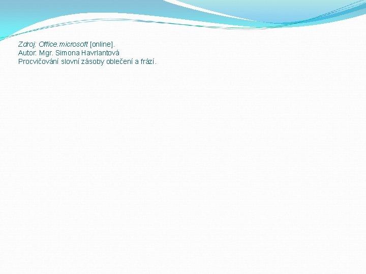 Zdroj: Office. microsoft [online]. Autor: Mgr. Simona Havrlantová Procvičování slovní zásoby oblečení a frází.