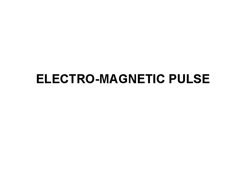 ELECTRO-MAGNETIC PULSE