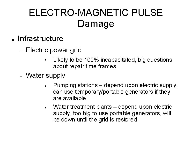 ELECTRO-MAGNETIC PULSE Damage Infrastructure Electric power grid • Likely to be 100% incapacitated, big