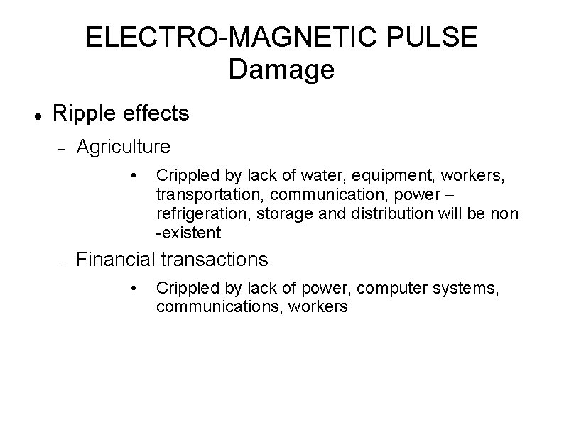 ELECTRO-MAGNETIC PULSE Damage Ripple effects Agriculture • Crippled by lack of water, equipment, workers,