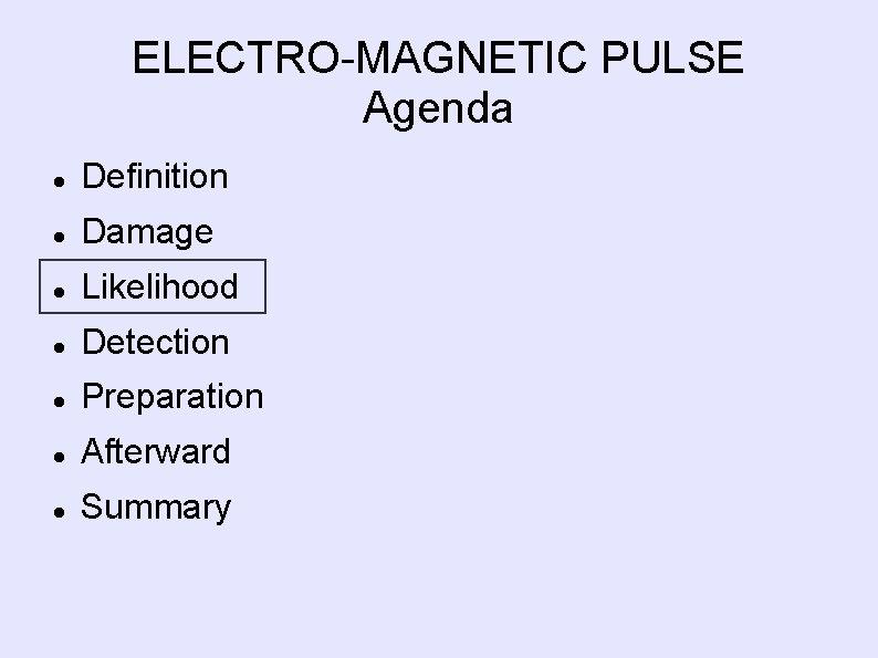 ELECTRO-MAGNETIC PULSE Agenda Definition Damage Likelihood Detection Preparation Afterward Summary