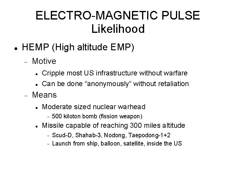 ELECTRO-MAGNETIC PULSE Likelihood HEMP (High altitude EMP) Motive Cripple most US infrastructure without warfare