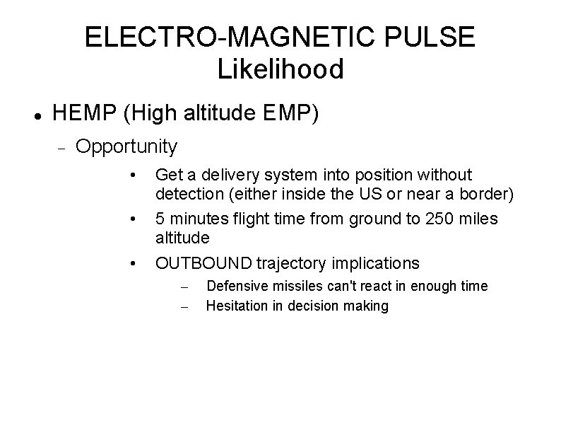 ELECTRO-MAGNETIC PULSE Likelihood HEMP (High altitude EMP) Opportunity • • • Get a delivery