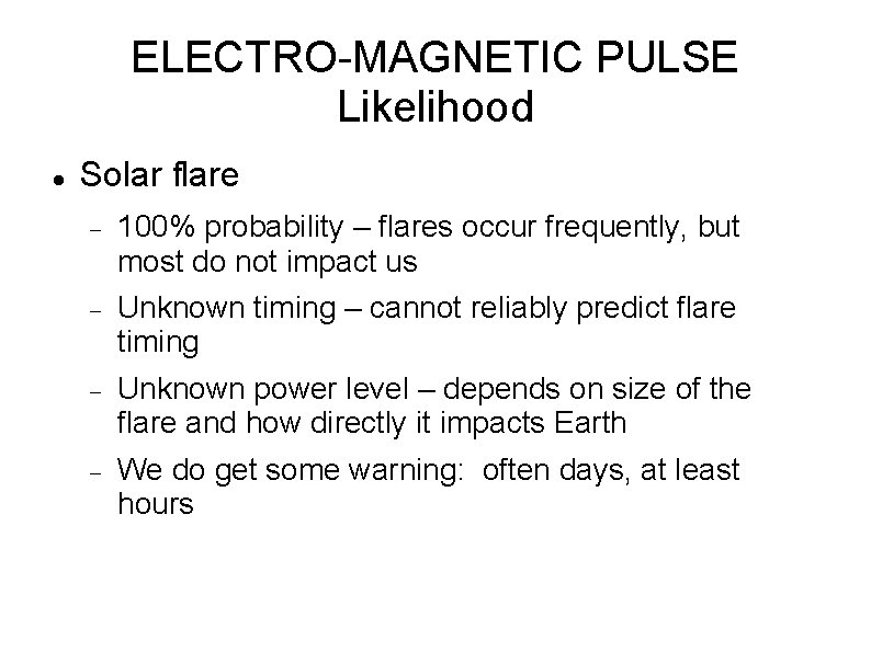 ELECTRO-MAGNETIC PULSE Likelihood Solar flare 100% probability – flares occur frequently, but most do