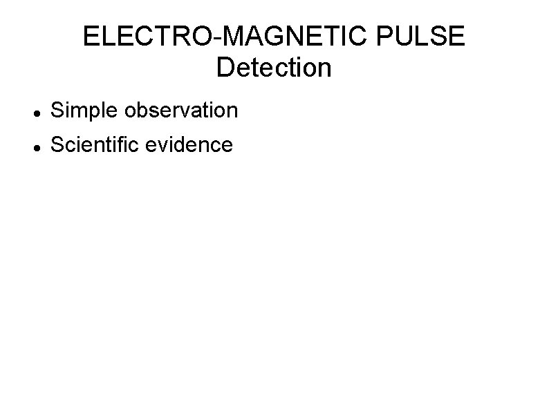 ELECTRO-MAGNETIC PULSE Detection Simple observation Scientific evidence