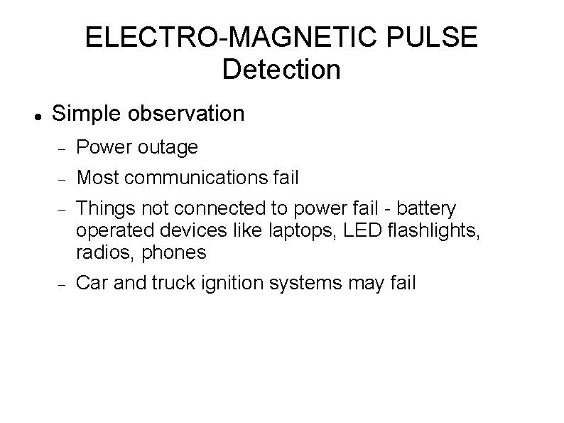 ELECTRO-MAGNETIC PULSE Detection Simple observation Power outage Most communications fail Things not connected to