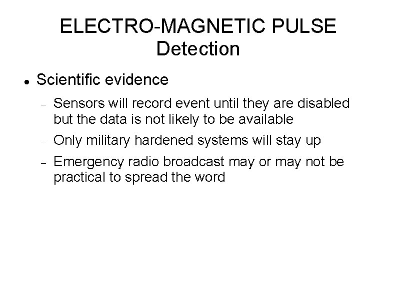 ELECTRO-MAGNETIC PULSE Detection Scientific evidence Sensors will record event until they are disabled but