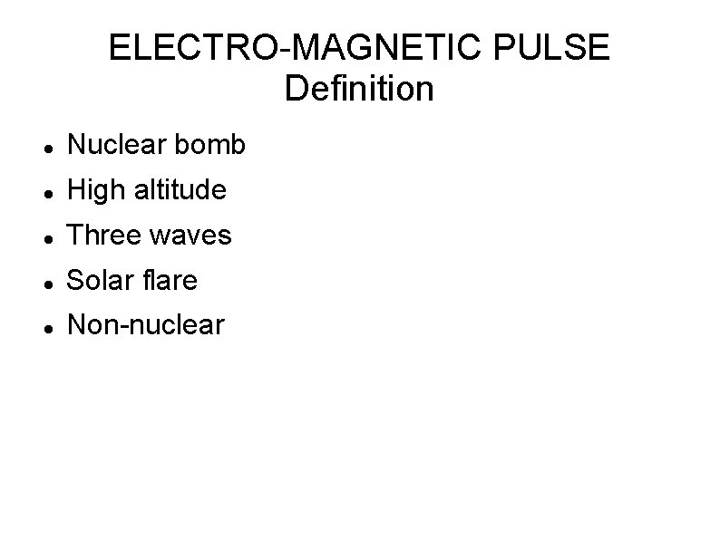 ELECTRO-MAGNETIC PULSE Definition Nuclear bomb High altitude Three waves Solar flare Non-nuclear