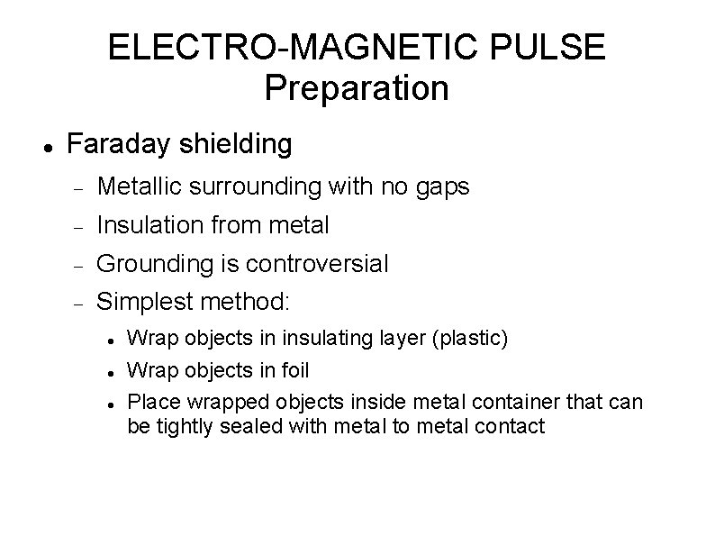 ELECTRO-MAGNETIC PULSE Preparation Faraday shielding Metallic surrounding with no gaps Insulation from metal Grounding