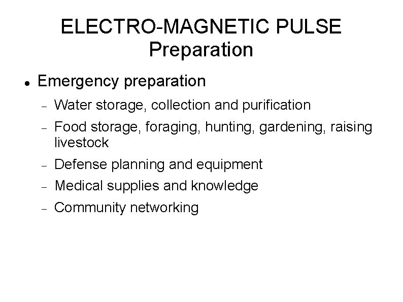 ELECTRO-MAGNETIC PULSE Preparation Emergency preparation Water storage, collection and purification Food storage, foraging, hunting,