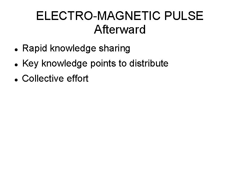 ELECTRO-MAGNETIC PULSE Afterward Rapid knowledge sharing Key knowledge points to distribute Collective effort