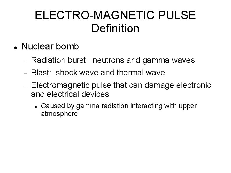 ELECTRO-MAGNETIC PULSE Definition Nuclear bomb Radiation burst: neutrons and gamma waves Blast: shock wave
