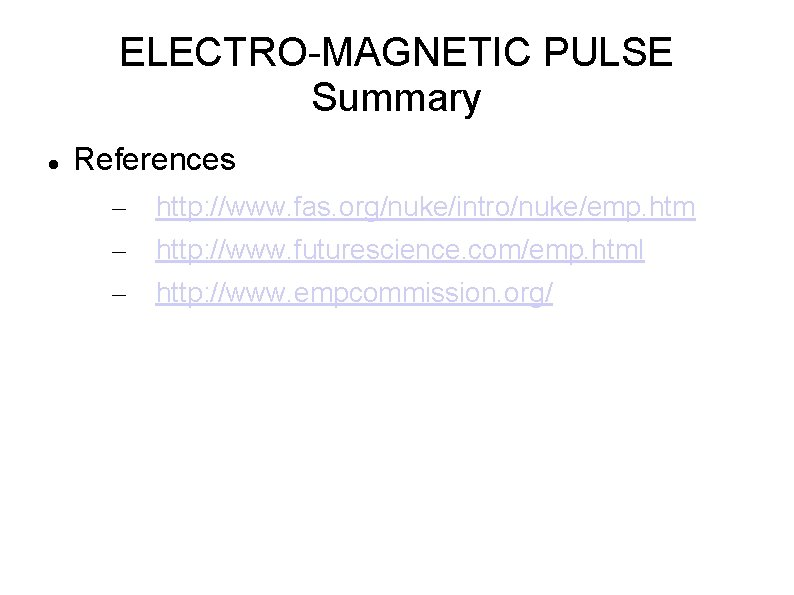 ELECTRO-MAGNETIC PULSE Summary References – – – http: //www. fas. org/nuke/intro/nuke/emp. htm http: //www.