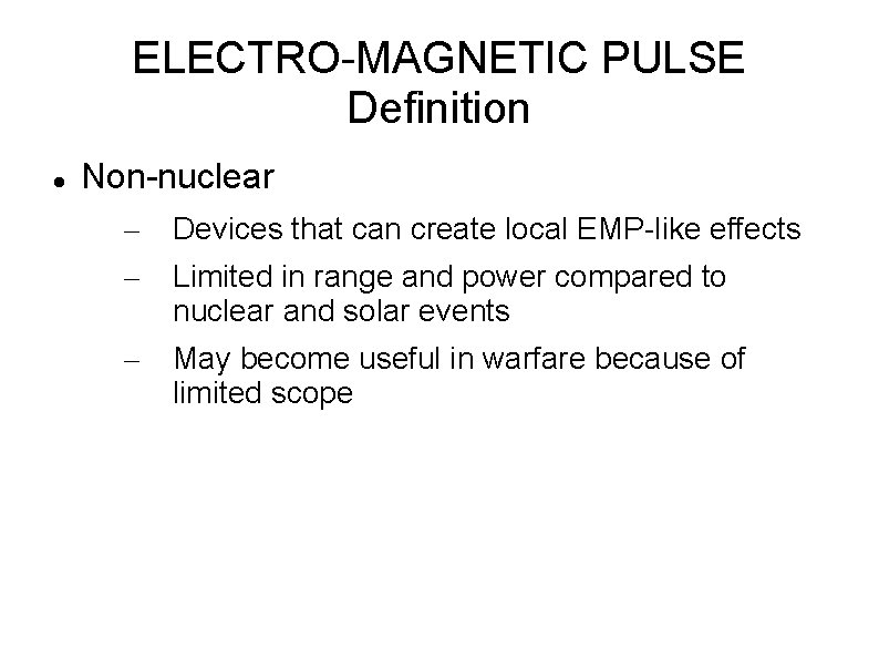 ELECTRO-MAGNETIC PULSE Definition Non-nuclear – – Devices that can create local EMP-like effects –