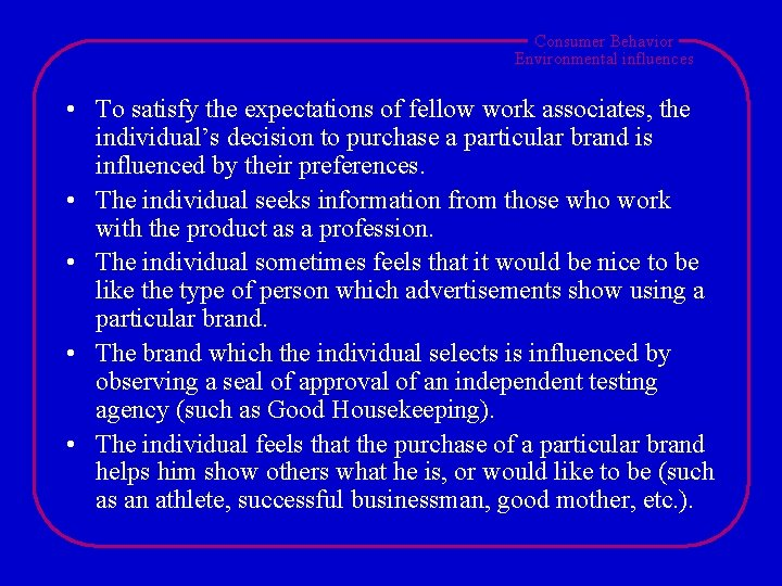 Consumer Behavior Environmental influences • To satisfy the expectations of fellow work associates, the