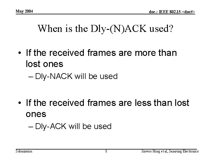 May 2004 doc. : IEEE 802. 15 -<doc#> When is the Dly-(N)ACK used? •