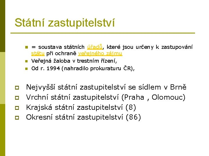 Státní zastupitelství n n n p p = soustava státních úřadů, které jsou určeny