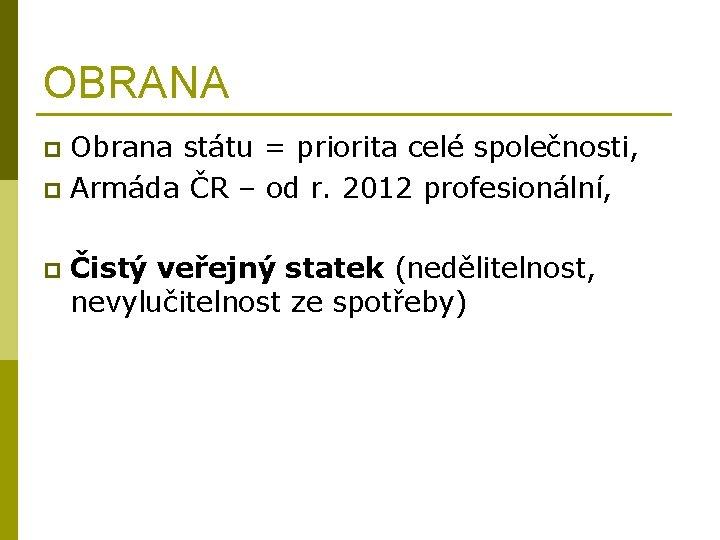 OBRANA Obrana státu = priorita celé společnosti, p Armáda ČR – od r. 2012